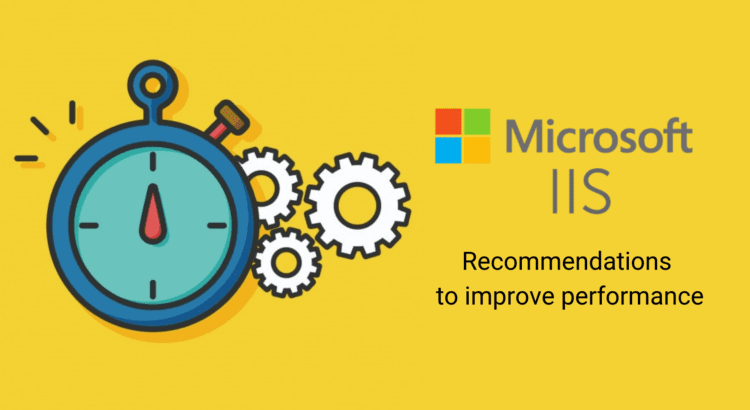 9 Easy and Practical Recommendations to Improve IIS Performance